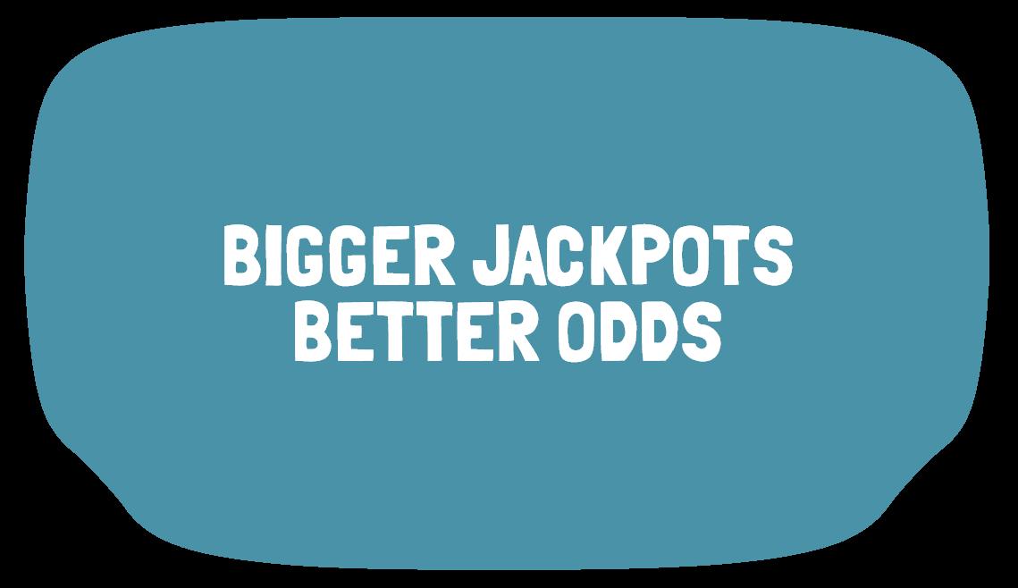 Bigger Jackpots Better Odds